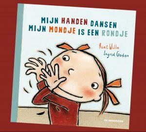 prentenboek Mijn handjes dansen, mijn mondje is een rondje Riet Wille Ingrid Godon
